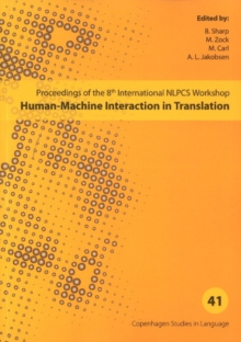 Human-Machine Interaction in Translation : Proceedings of the 8th International NLPCS Workshop, Paperback / softback Book