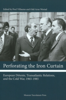 Perforating the Iron Curtain : European Detente, Transatlantic Relations and the Cold War, 1965-1985, Hardback Book