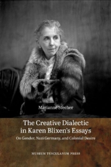Creative Dialectic in Karen Blixens Essays : On Gender, Nazi Germany & Colonial Desire, Hardback Book