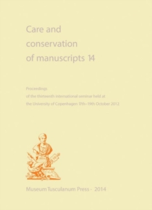 Care and Conservation of Manuscripts 14 : Proceedings of the Fourteenth International Seminar Held at the University of Copenhagen 1719 October 2012, Paperback / softback Book