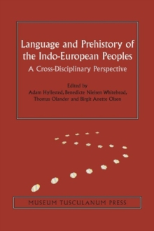 Language and Prehistory of the Indo-European Peoples : A Cross-Disciplinary Perspective, Hardback Book