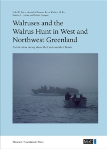 Walruses & the Walrus Hunt in West & Northwest Greenland : An Interview Survey About the Catch & the Climate, Hardback Book
