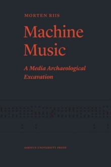 Machine Music : A Media Archaeological Excavation, Paperback Book