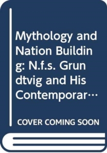 Mythology and Nation Building : N.F.S. Grundtvig and his Contemporaries, Hardback Book