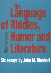 Language of Riddles, Humor & Literature : Six Essays by John M. Dienhart, Paperback Book