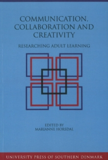 Communication, Collaboration & Creativity : Researching Adult Learning, Paperback Book