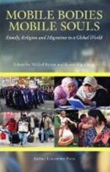 Mobile Bodies, Mobile Souls : Family, Religion & Migration in a Global World, Paperback / softback Book