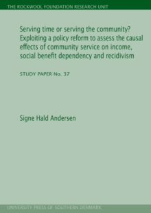 Serving Time or Serving the Community? : Exploiting a Policy Reform to Assess the Causal Effects of Community Service on Income, Social Benefit Dependency & Recidivism, Paperback Book