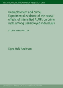Unemployment & Crime : Experimental Evidence of the Causal Effects of Intensified ALMPs on Crime Rates Among Unemployed Individuals, Paperback / softback Book