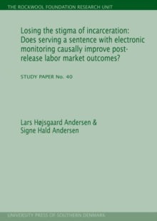 Losing the Stigma of Incarceration : Does Serving a Sentence with Electronic Monitoring Causally Improve Post-Release Labor Market Outcomes?, Paperback Book