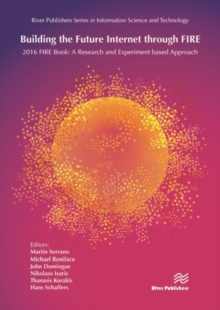 Building the Future Internet through FIRE : 2016 FIRE Book: a Research and Experimentation based Approach, Hardback Book