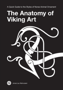 The Anatomy of Viking Art : A Quick Guide to the Styles of Norse Animal Ornament, Paperback / softback Book