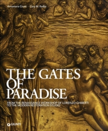 The Gates of Paradise : From the Renaissance Workshop of Lorenzo Ghiberti to the Restoration Studio, Paperback / softback Book