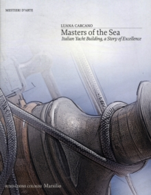 Masters of the Sea : Italian Yacht Building, A Story of Excellence, Paperback Book