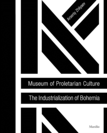 Museum of Proletarian Culture : Industrialization of Bohemians, Paperback / softback Book
