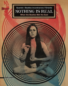 Nothing is Real : When the Beatles Met the East, Paperback / softback Book