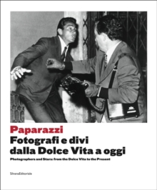 Paparazzi : Photographers and Stars from the Dolce Vita to the Present, Paperback / softback Book