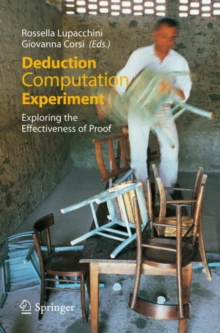 Deduction, Computation, Experiment : Exploring the Effectiveness of Proof, Paperback / softback Book