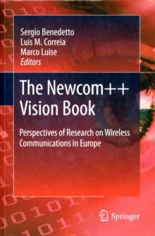 The Newcom++ Vision Book : Perspectives of Research on Wireless Communications in Europe, Paperback / softback Book