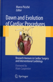 Dawn and Evolution of Cardiac Procedures : Research Avenues in Cardiac Surgery and Interventional Cardiology, Hardback Book