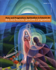 Piety and Progmatism : Spiritualism in Futruist Art, Paperback Book