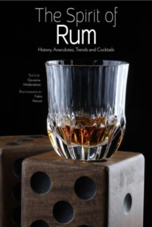 Spirit of Rum: History, Anecdotes, Trends and Cocktails, Hardback Book