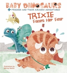 Baby Dinosaurs: Trixie Faces Her Fear, Board book Book