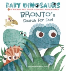 Baby Dinosaurs: Bronto's Search For Dad, Board book Book