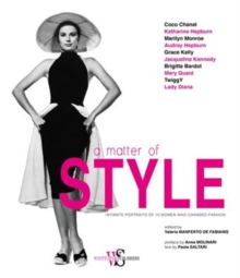 A Matter of Style : Intimate Portraits of 10 Women Who Changed Fashion, Hardback Book