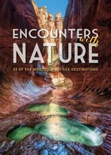 Encounters with Nature : 53 of the World's Must-See Destinations, Hardback Book