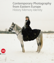 Contemporary Photography from Eastern Europe : History Memory Identity, Hardback Book