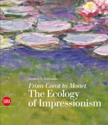 From Corot to Monet : The Ecology of Impressionism, Hardback Book