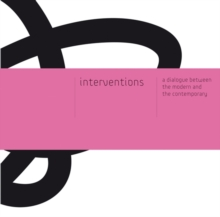 Interventions : A Dialogue between the Modern and the Contemporary, Paperback Book