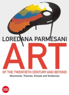 Art of the Twentieth Century and Beyond : Movements, Theories, Schools, and Tendencies, Paperback / softback Book