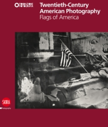 Twentieth-Century American Photography : Flags of America, Hardback Book