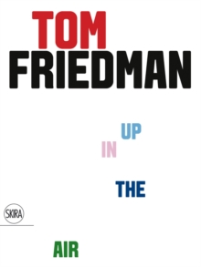 Tom Friedman : Up in the Air, Paperback / softback Book