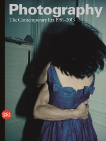 Photography vol.4: The Contemporary Era 1981-2013, Hardback Book
