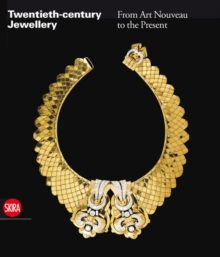Twentieth-century Jewellery : From Art Nouveau to Contemporary Design in Europe and the United States, Hardback Book