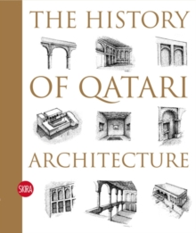 The History of Qatari Architecture : From 1800 to 1950, Hardback Book