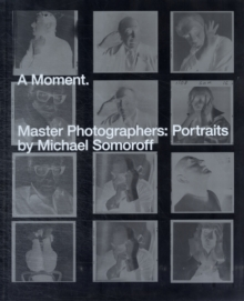 A Moment. : Master Photographers: Portraits by Michael Somoroff, Hardback Book