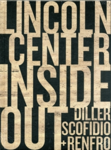 Lincoln Center Inside Out : An Architectural Account, Hardback Book