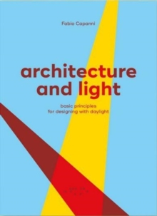 Architecture and Light : Basic Principles for Designing with Daylight, Paperback Book