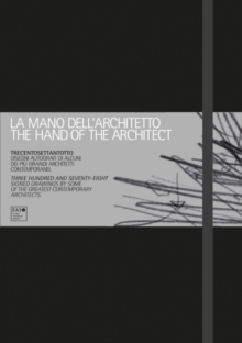 The Hand of the Architect : Three Hundred and Seventy-eight Signed Drawings by Some of the Greatest Contemporary Architects, Hardback Book