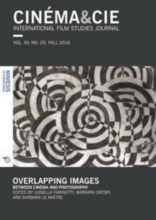 Cinema&Cie. International Film Studies Journal Vol. XV, no. 25 Fall 2016 : Overlapping Images: Between Cinema and Photography, Paperback / softback Book