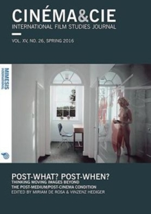 Cinema&Cie. International Film Studies Journal Vol. XVI, no. 26/27, Spring/Fall 2016 : Post-what? Post-when? Thinking Moving Images Beyond the Post-Medium/Post-Cinema Condition, Paperback Book
