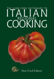 Slow Food Dictionary to Italian Regional Cooking, Paperback / softback Book