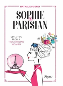 Sophie the Parisian : Style Tips From a True Parisian Woman, Hardback Book