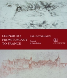 Leonardo From Tuscany to The Loire, Paperback / softback Book