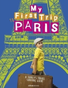 My First Trip to Paris : A Family's Travel Survival Guide, Paperback / softback Book
