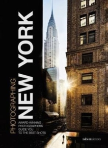 Photographing: New York : Award-Winning Photographers Show You How to Get the Best Shots, Paperback / softback Book